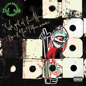 A Tribe Called Quest: We got it from Here... Thank You 4 Your service